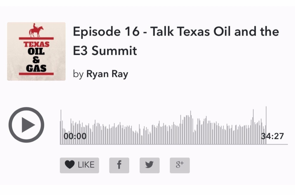 Episode 16 - Talk Texas Oil and the E3 Summit | Texas Oil and Gas Podcast